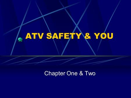 ATV SAFETY & YOU Chapter One & Two. Reducing the Risk ATV's used by people of all ages Military, Farmers, Foresters, Hunters Game Wardens, Biologists,