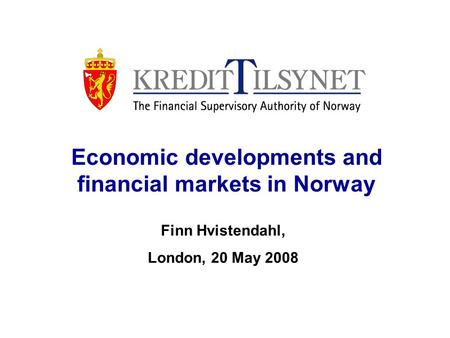 Economic developments and financial markets in Norway Finn Hvistendahl, London, 20 May 2008.