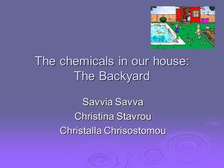 The chemicals in our house: The Backyard Savvia Savva Christina Stavrou Christalla Chrisostomou.