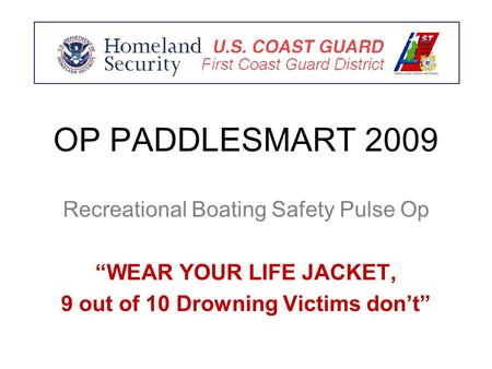 "OP PADDLESMART 2009 Recreational Boating Safety Pulse Op ""WEAR YOUR LIFE JACKET, 9 out of 10 Drowning Victims don't"""