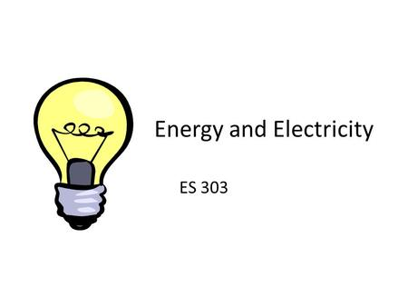 Energy and Electricity ES 303. The lifetime of a resource depends on… 1.How much we have 2.How fast we use it.