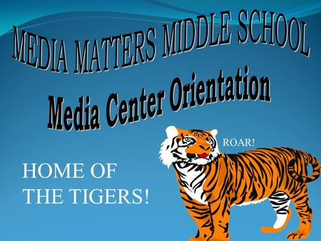 HOME OF THE TIGERS! ROAR!. NO FOOD OR DRINKS BE COURTEOUS AND RESPECTFUL FOLLOW SCHOOL POLICIES TURN OFF ALL CELL PHONES NO ELECTRONIC DEVICES (IPODS,