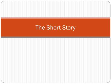 The Short Story. What is it? A short story is a brief, fictional narrative with five major elements. Setting Theme Character Plot Conflict.