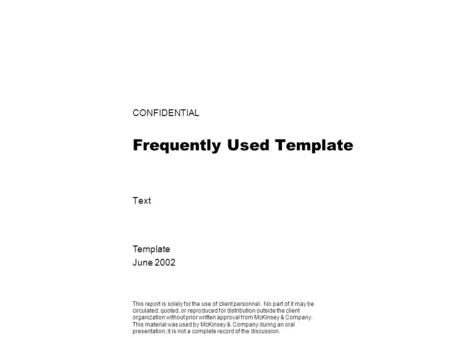 CONFIDENTIAL Frequently Used Template Text Template June 2002 This report is solely for the use of client personnel. No part of it may be circulated, quoted,