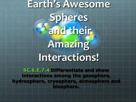Earth's Awesome Spheres and their Amazing Interactions!
