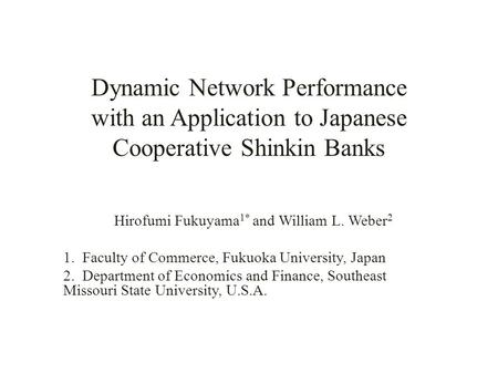 Dynamic Network Performance with an Application to Japanese Cooperative Shinkin Banks Hirofumi Fukuyama 1* and William L. Weber 2 1. Faculty of Commerce,