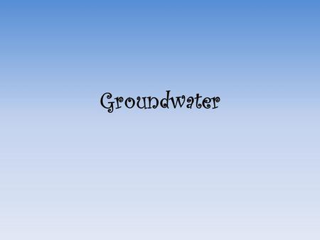 Groundwater. Where's the Water? Water can be reached from anywhere on Earth if a deep enough well is drilled All water on and in Earth's crust makes up.