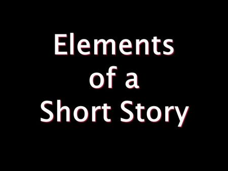 Elements of a Short Story. 1. Plot Exposition- Basic situation – introduction of setting, Characters, etc.
