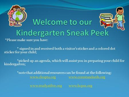 *Please make sure you have: * signed in and received both a visitor's sticker and a colored dot sticker for your child; *picked up an agenda, which will.