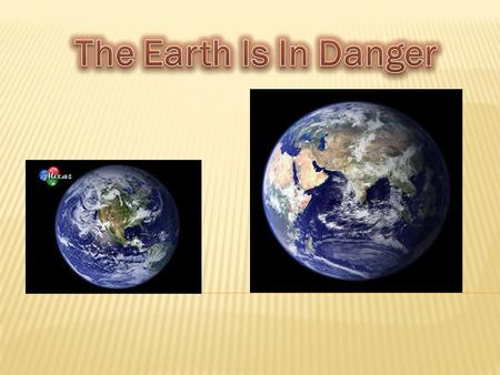 The Earth Is In Danger.