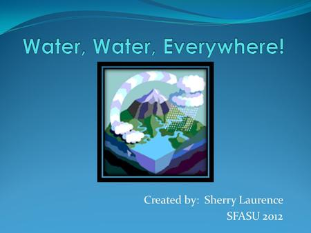 Created by: Sherry Laurence SFASU 2012. Click Here 1. What is the water cycle? 2. What is the source of energy that powers the water cycle? 3. When water.