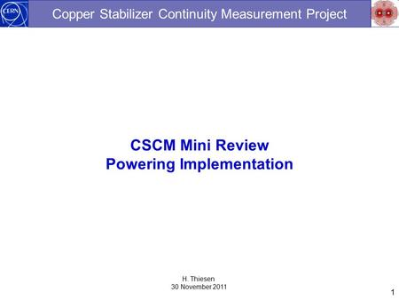 1 Copper Stabilizer Continuity Measurement Project CSCM Mini Review Powering Implementation H. Thiesen 30 November 2011.