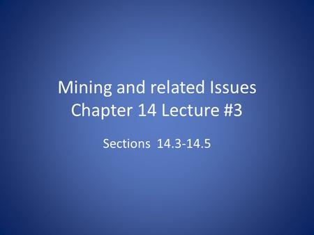 Mining and related Issues Chapter 14 Lecture #3 Sections 14.3-14.5.