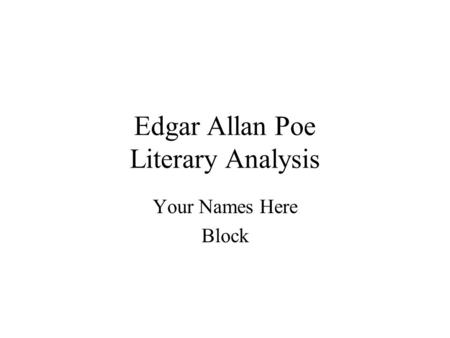 Edgar Allan Poe Literary Analysis Your Names Here Block.