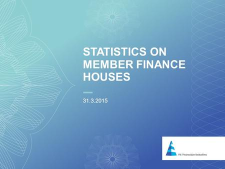 1 STATISTICS ON MEMBER FINANCE HOUSES 31.3.2015. 2 Source: Federation of Finnish Financial Services, *only member finance houses OUTSTANDING CREDIT STOCK*,