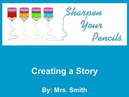 Creating a Story By: Mrs. Smith. 2 New Assignment Create a short story (must be 2 to 3 pages) from the information on the slip of paper 1 st word: The.