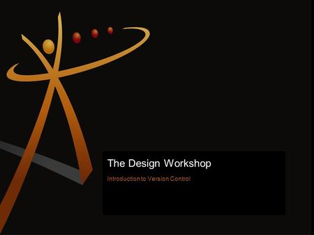 The Design Workshop Introduction to Version Control 1.