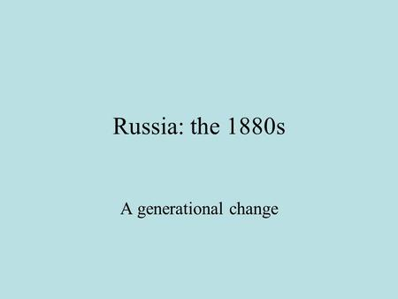 Russia: the 1880s A generational change. 1880 Pushkin Monument Speeches by Dostoevsky, Turgenev The myth of Russian literature, with Pushkin as its foundation,