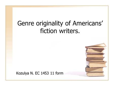 Genre originality of Americans' fiction writers. Kozulya N. EC 1453 11 form.