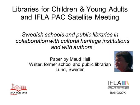 Libraries for Children & Young Adults and IFLA PAC Satellite Meeting Swedish schools and public libraries in collaboration with cultural heritage institutions.