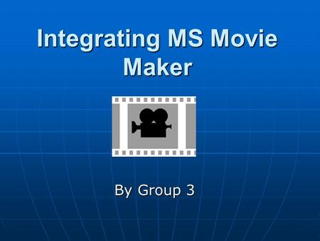Integrating MS Movie Maker By Group 3 What is MS movie maker? A Free software application program available to Windows XP users It edits video & creates.