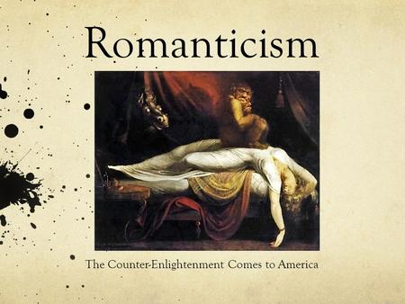 Romanticism The Counter-Enlightenment Comes to America.