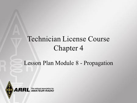 Technician License Course Chapter 4 Lesson Plan Module 8 - Propagation.