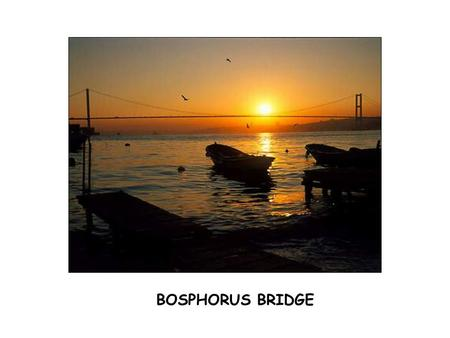 BOSPHORUS BRIDGE. BOSPHORUS BRİDGE Bosphorus Bridge is a suspension bridge which is located between Ortaköy and Beylerbeyi, being the first bridge over.