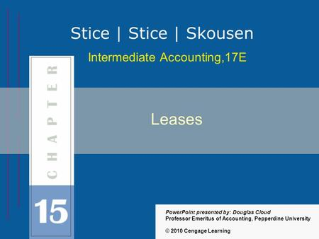 15-1 Intermediate Accounting,17E Stice | Stice | Skousen © 2010 Cengage Learning PowerPoint presented by: Douglas Cloud Professor Emeritus of Accounting,
