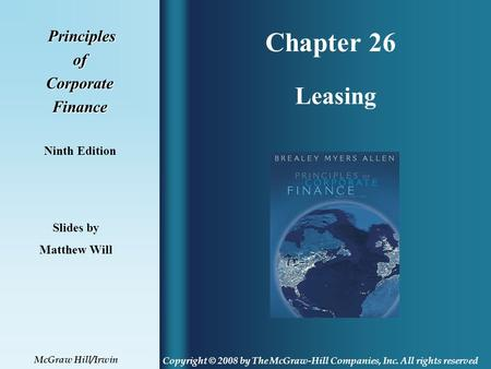 Chapter 26 Principles PrinciplesofCorporateFinance Ninth Edition Leasing Slides by Matthew Will Copyright © 2008 by The McGraw-Hill Companies, Inc. All.