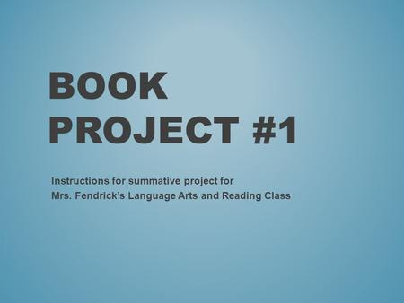 BOOK PROJECT #1 Instructions for summative project for Mrs. Fendrick's Language Arts and Reading Class.