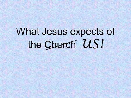 What Jesus expects of the Church US!