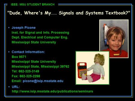 Dude, Where's My... Signals and Systems Textbook? Joseph Picone Inst. for Signal and Info. Processing Dept. Electrical and Computer Eng. Mississippi.