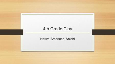 4th Grade Clay Native American Shield. When clay is wet, it is easy to mold & form. Clay can feel cold to the touch because it contains water. As it dries.