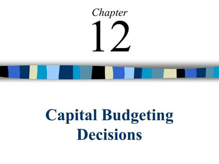 Capital Budgeting Decisions Chapter 12. © The McGraw-Hill Companies, Inc., 2002 Irwin/McGraw-Hill 2 Capital Budgeting How managers plan significant outlays.
