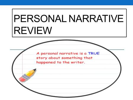 PERSONAL NARRATIVE REVIEW. REWATCH the video about PERSONAL NARRATIVES  xA.