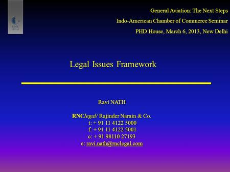 Legal Issues Framework Ravi NATH RNClegal/ Rajinder Narain & Co. t: + 91 11 4122 5000 t: + 91 11 4122 5000 f: + 91 11 4122 5001 f: + 91 11 4122 5001 c: