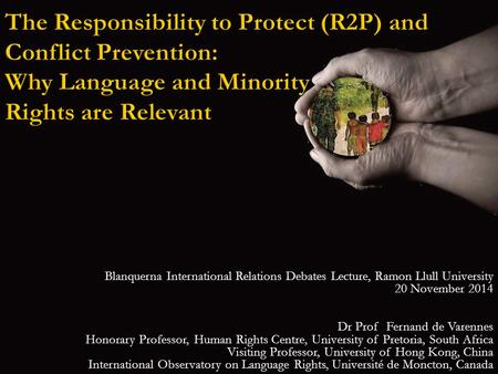 The Responsibility to Protect (R2P) and Conflict Prevention: Why Language and Minority Rights are Relevant Blanquerna International Relations Debates Lecture,