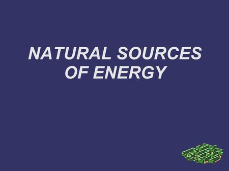 NATURAL SOURCES OF ENERGY. Hydropower energy Hydropower or water power is power derived from the energy of falling water or running water, which may be.