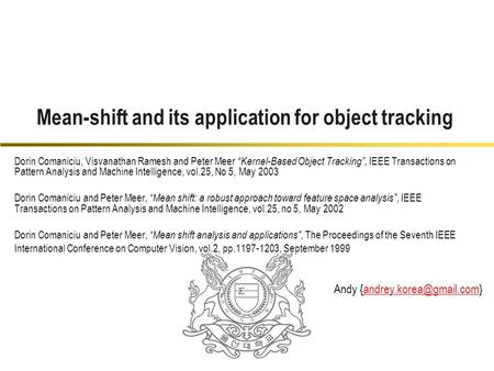 "Dorin Comaniciu, Visvanathan Ramesh and Peter Meer ""Kernel-Based Object Tracking"", IEEE Transactions on Pattern Analysis and Machine Intelligence, vol.25,"