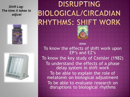 Disrupting Biological/circADIAN Rhythms: Shift Work
