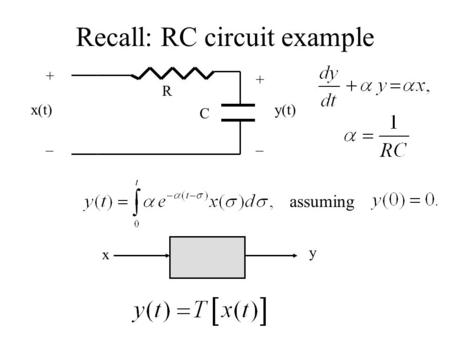 Recall: RC circuit example x y x(t) R C y(t) + _ + _ assuming.