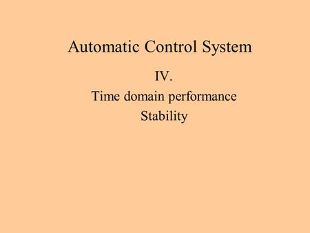Automatic Control System IV. Time domain performance Stability.