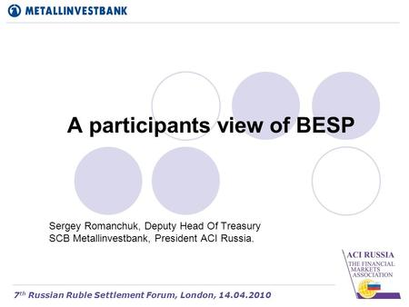 A participants view of BESP Sergey Romanchuk, Deputy Head Of Treasury SCB Metallinvestbank, President ACI Russia. 7 th Russian Ruble Settlement Forum,