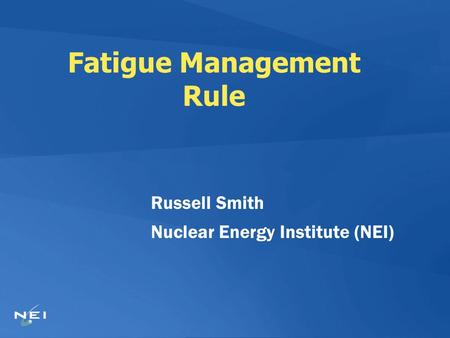 Fatigue Management Rule Russell Smith Nuclear Energy Institute (NEI)