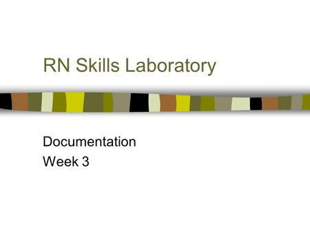 RN Skills Laboratory Documentation Week 3. Objectives n Admission & Discharge n Nursing History n Charting n Care Planning n Reporting.