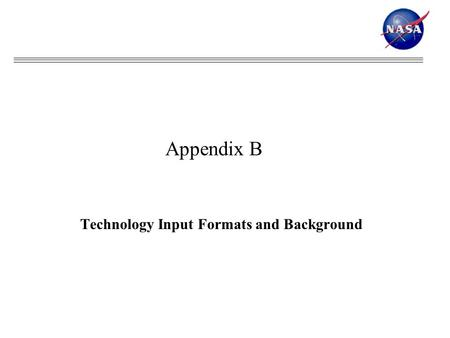 Technology Input Formats and Background Appendix B.