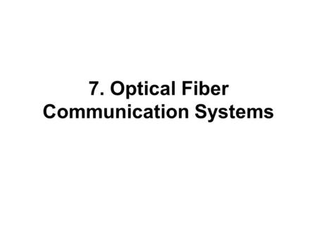 7. Optical Fiber Communication Systems. Inter-Continental Optical Fiber Communications.