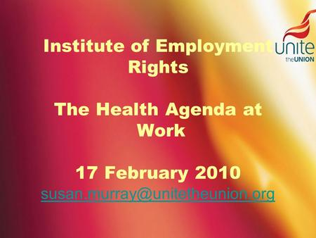 Institute of Employment Rights The Health Agenda at Work 17 February 2010
