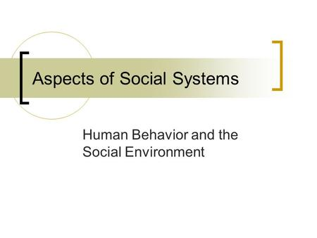 Aspects of Social Systems Human Behavior and the Social Environment.